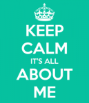 keep-calm-its-all-about-me-7-18k52l7-257x300